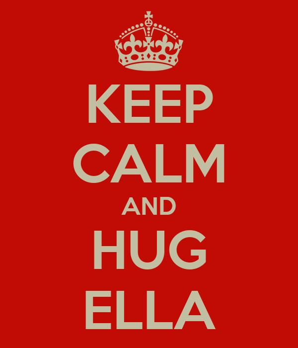 KEEP CALM AND HUG ELLA