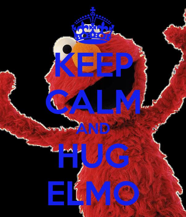 KEEP CALM AND HUG ELMO