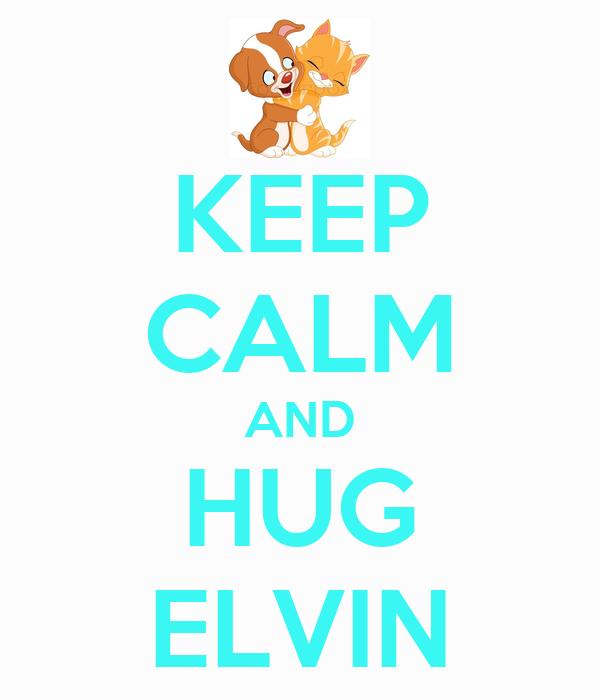KEEP CALM AND HUG ELVIN