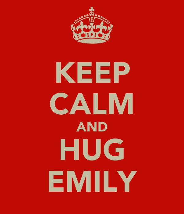 KEEP CALM AND HUG EMILY