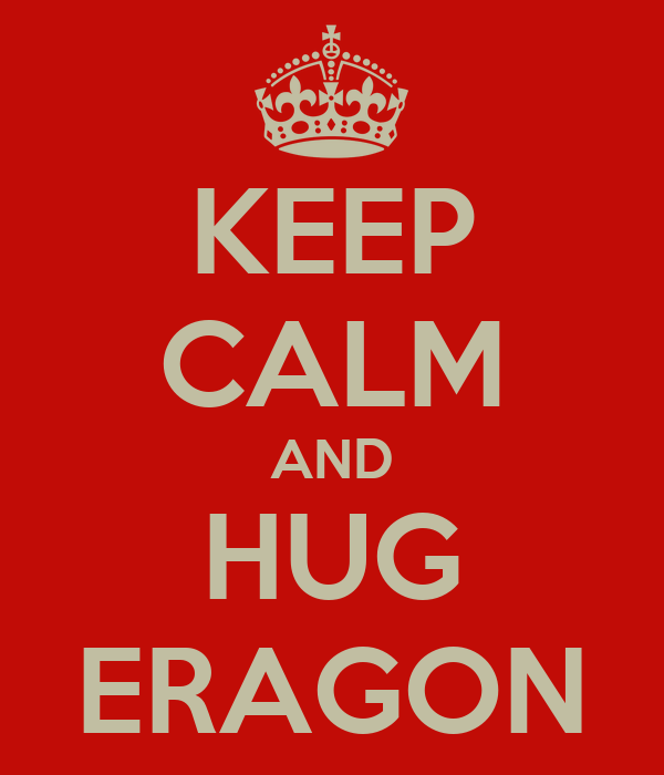 KEEP CALM AND HUG ERAGON