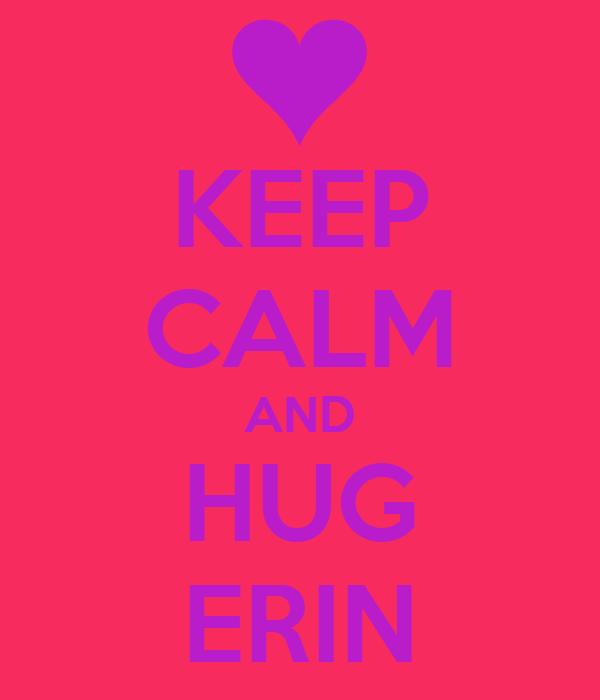 KEEP CALM AND HUG ERIN