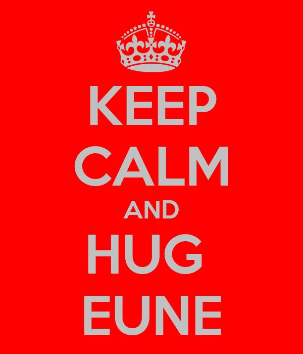 KEEP CALM AND HUG  EUNE