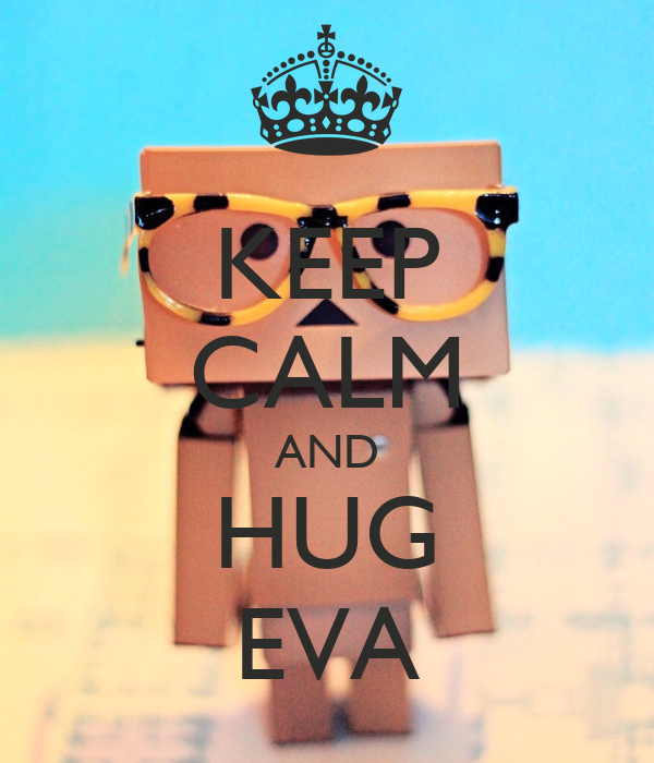KEEP CALM AND HUG EVA
