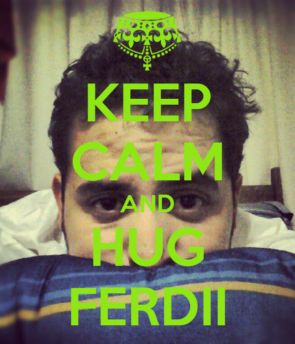 KEEP CALM AND HUG FERDII