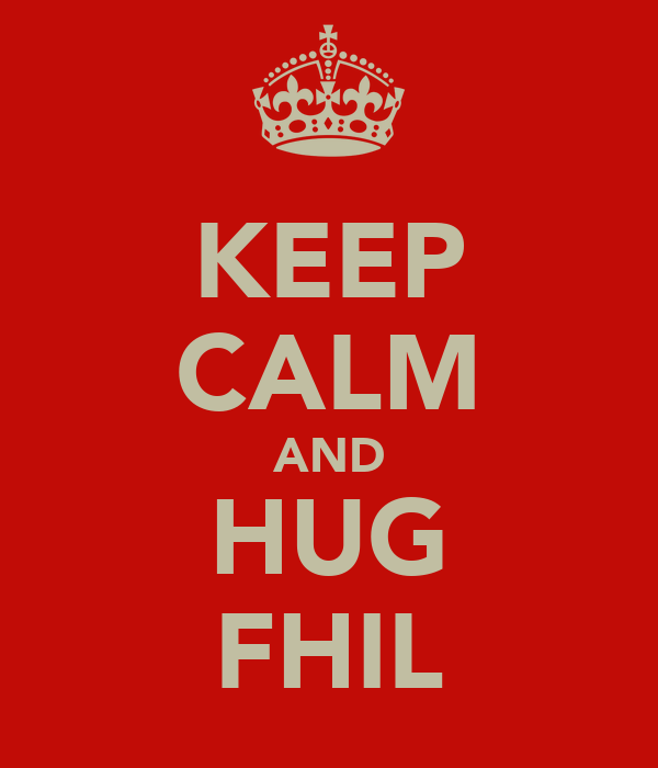 KEEP CALM AND HUG FHIL