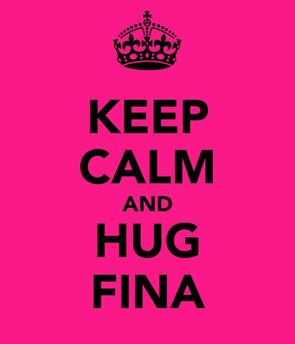 KEEP CALM AND HUG FINA