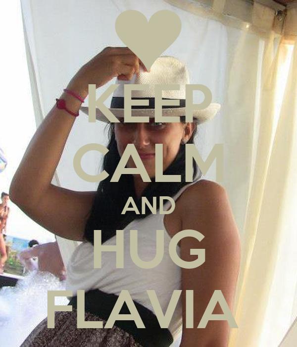 KEEP CALM AND HUG FLAVIA