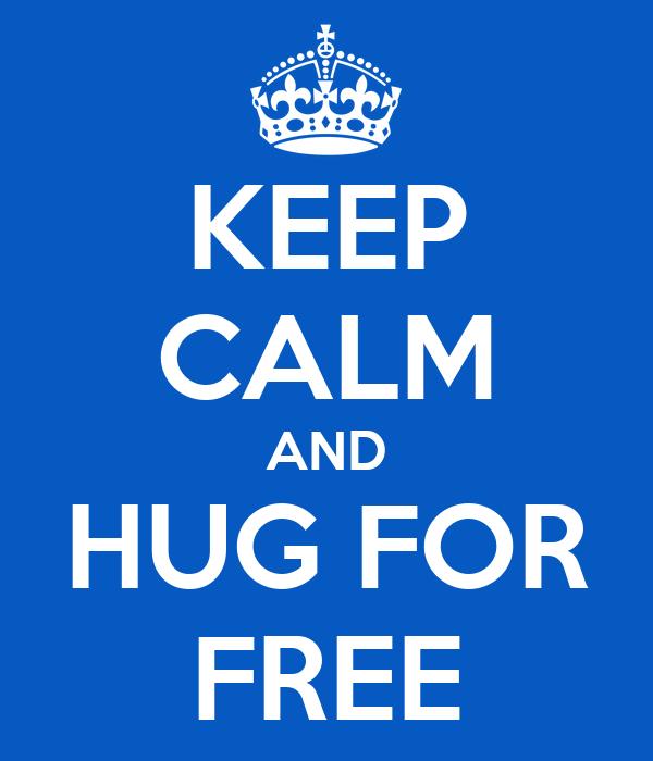 KEEP CALM AND HUG FOR FREE