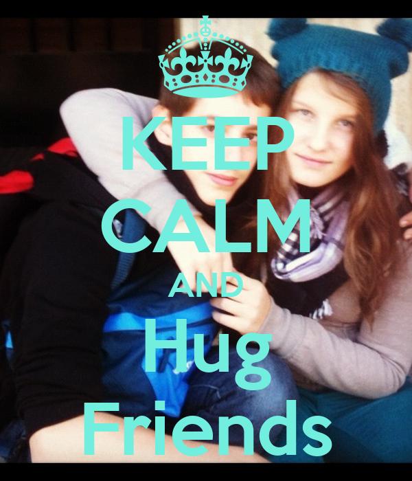 KEEP CALM AND Hug Friends