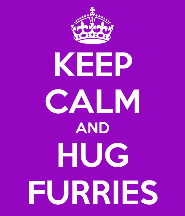 KEEP CALM AND HUG FURRIES