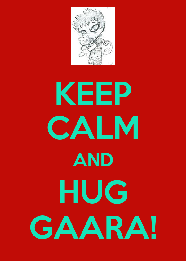 KEEP CALM AND HUG GAARA!