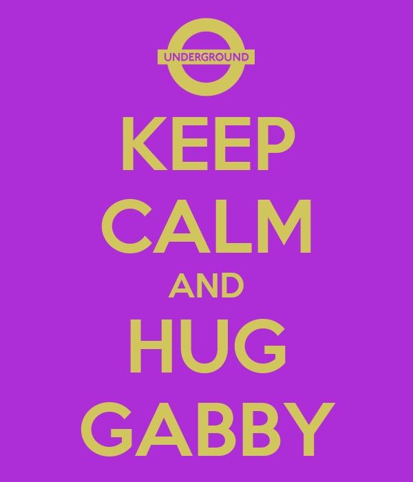 KEEP CALM AND HUG GABBY