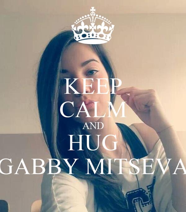 KEEP CALM AND HUG GABBY MITSEVA