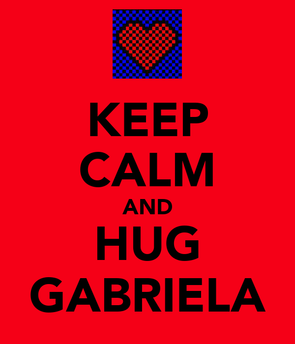 KEEP CALM AND HUG GABRIELA