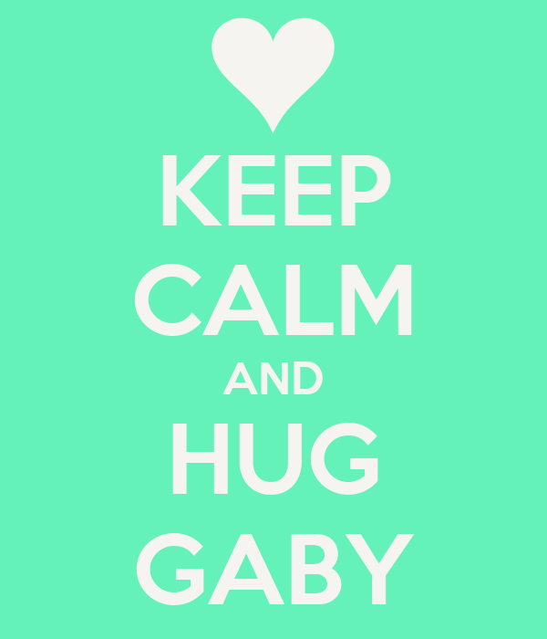 KEEP CALM AND HUG GABY