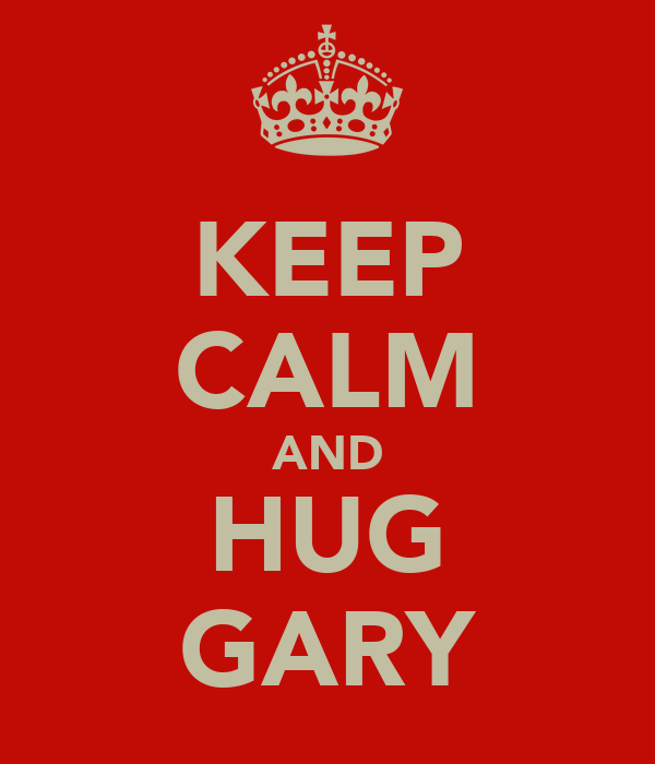 KEEP CALM AND HUG GARY