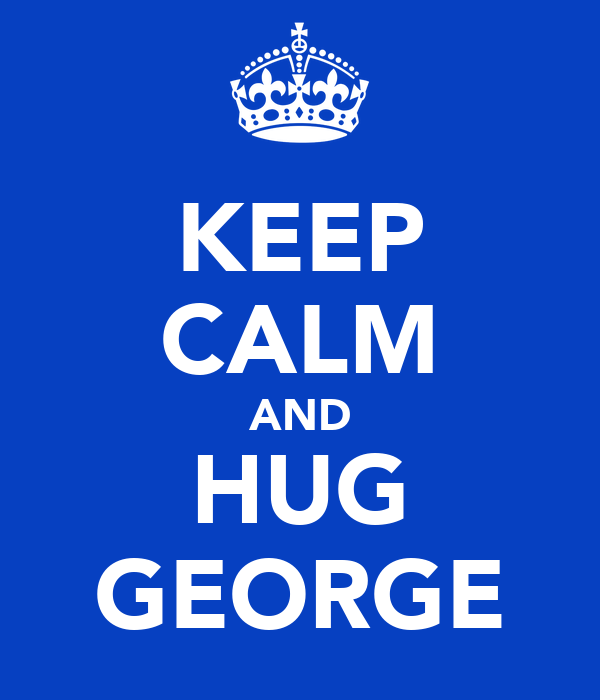 KEEP CALM AND HUG GEORGE