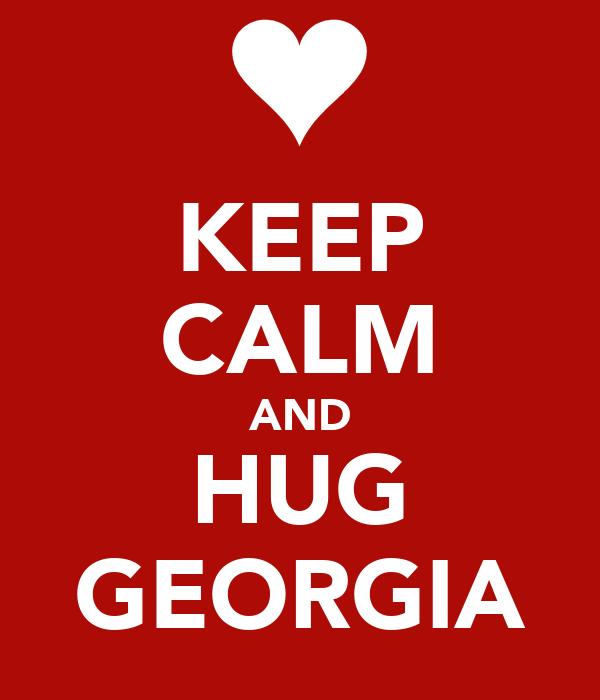 KEEP CALM AND HUG GEORGIA