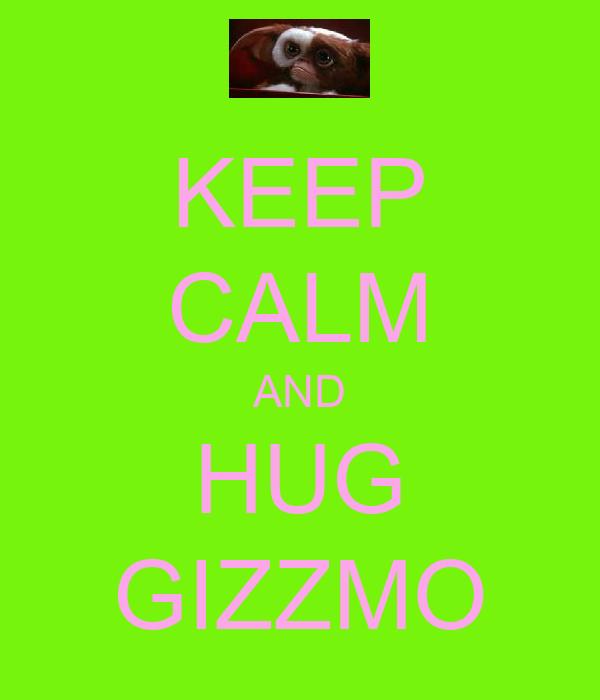 KEEP CALM AND HUG GIZZMO