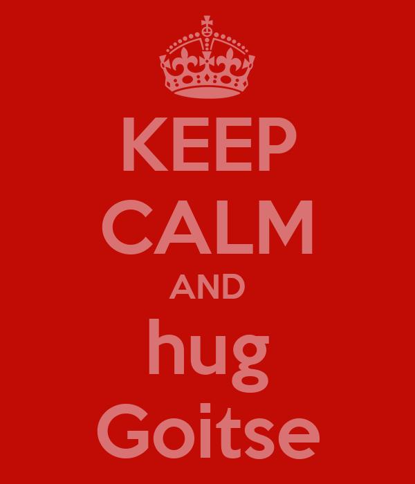 KEEP CALM AND hug Goitse