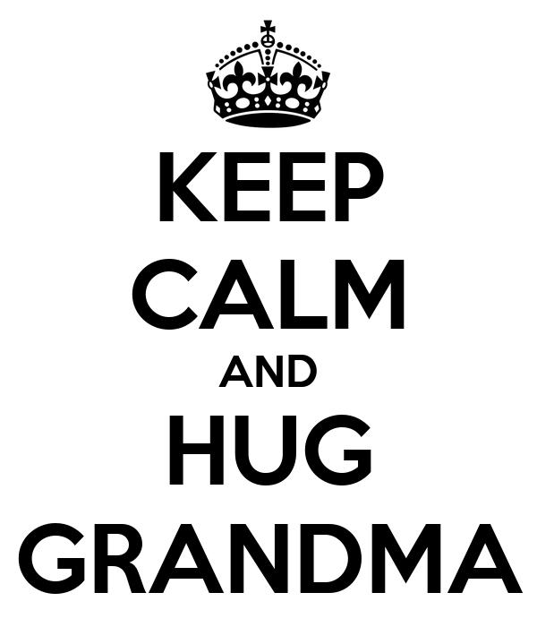 KEEP CALM AND HUG GRANDMA