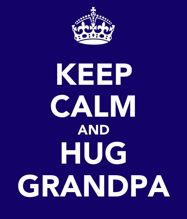 KEEP CALM AND HUG GRANDPA
