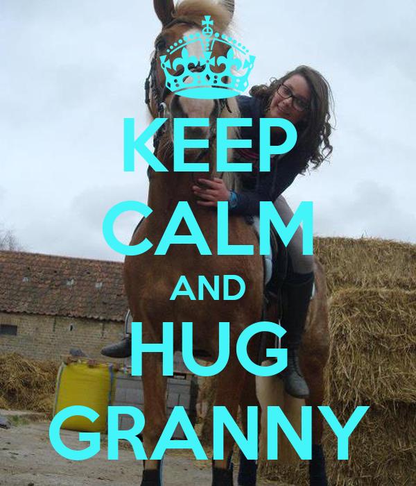 KEEP CALM AND HUG GRANNY