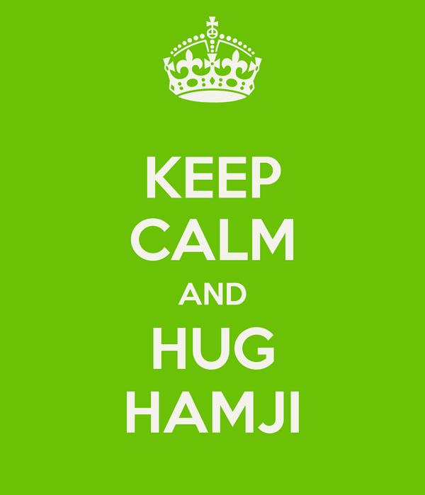 KEEP CALM AND HUG HAMJI
