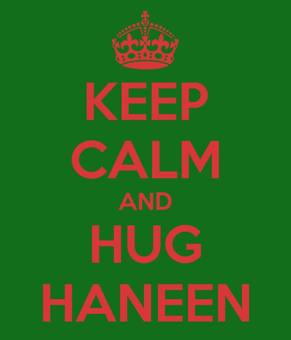 KEEP CALM AND HUG HANEEN