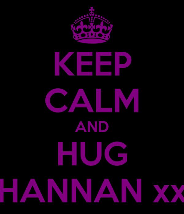 KEEP CALM AND HUG HANNAN xx