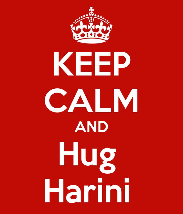 KEEP CALM AND Hug  Harini