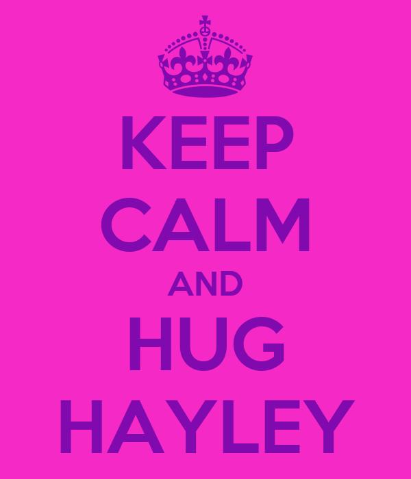KEEP CALM AND HUG HAYLEY
