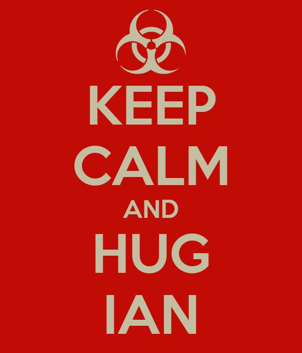 KEEP CALM AND HUG IAN