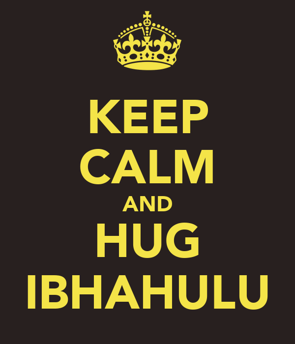 KEEP CALM AND HUG IBHAHULU