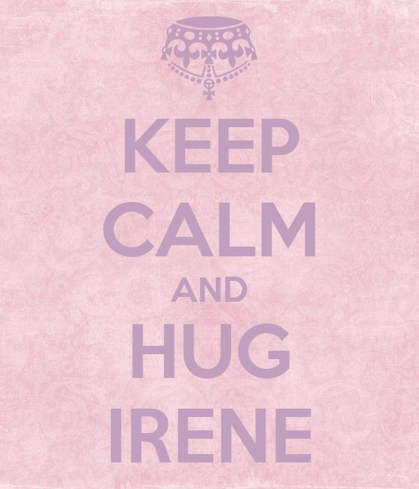 KEEP CALM AND HUG IRENE