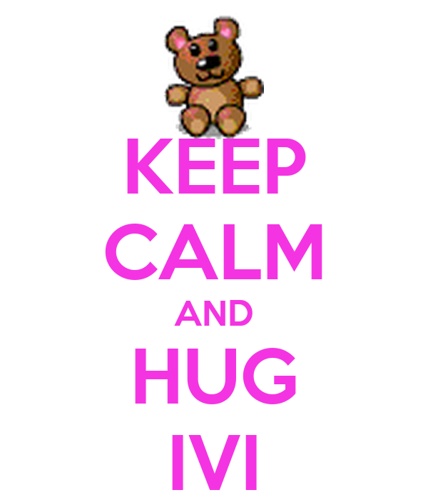 KEEP CALM AND HUG IVI