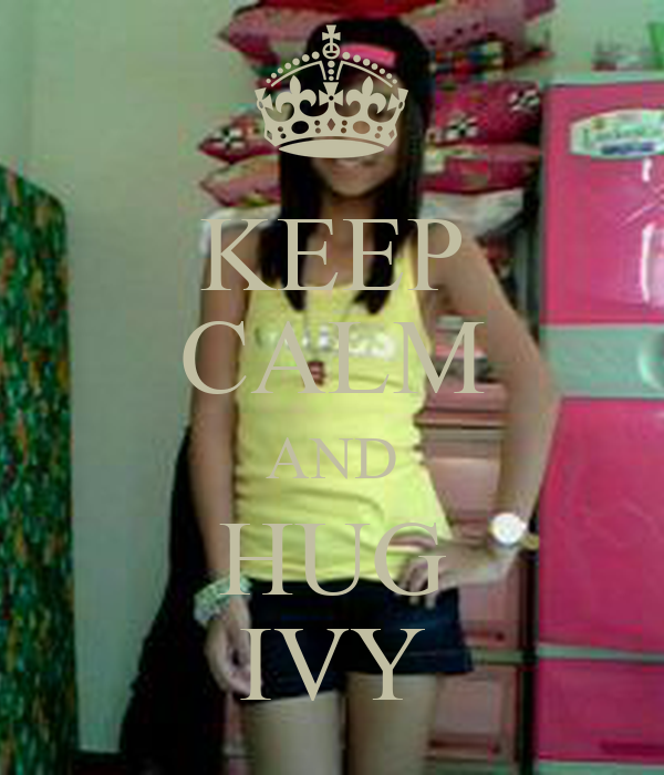 KEEP CALM AND HUG IVY