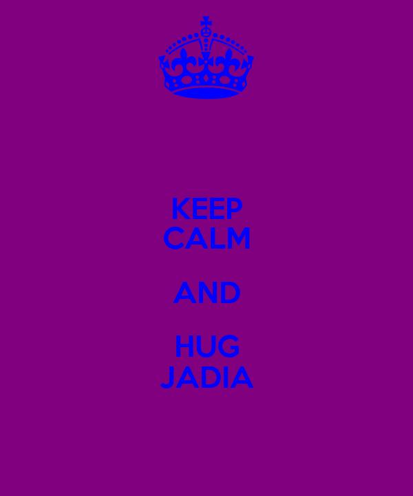 KEEP CALM AND HUG JADIA