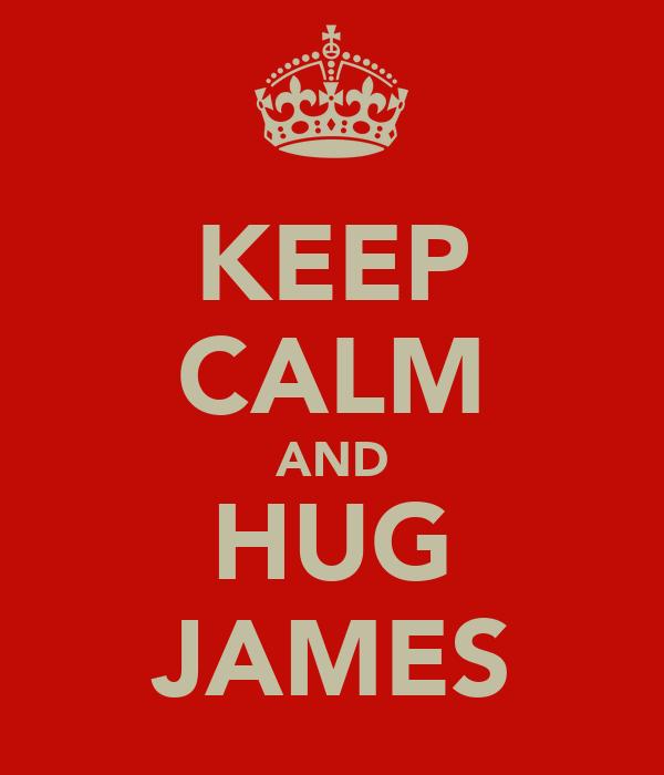 KEEP CALM AND HUG JAMES
