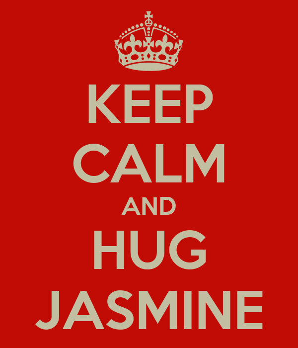 KEEP CALM AND HUG JASMINE