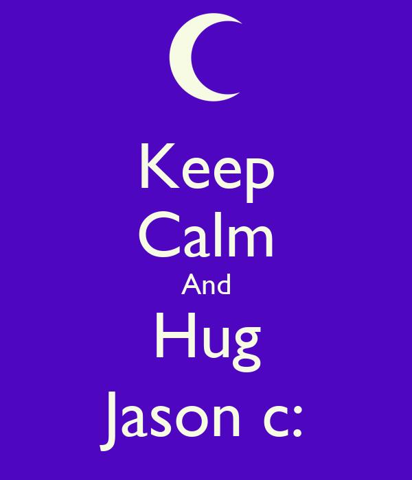 Keep Calm And Hug Jason c:
