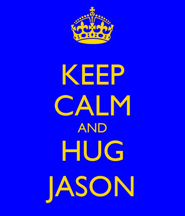KEEP CALM AND HUG JASON