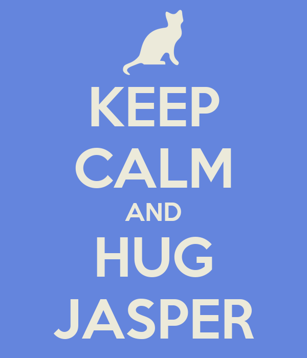 KEEP CALM AND HUG JASPER