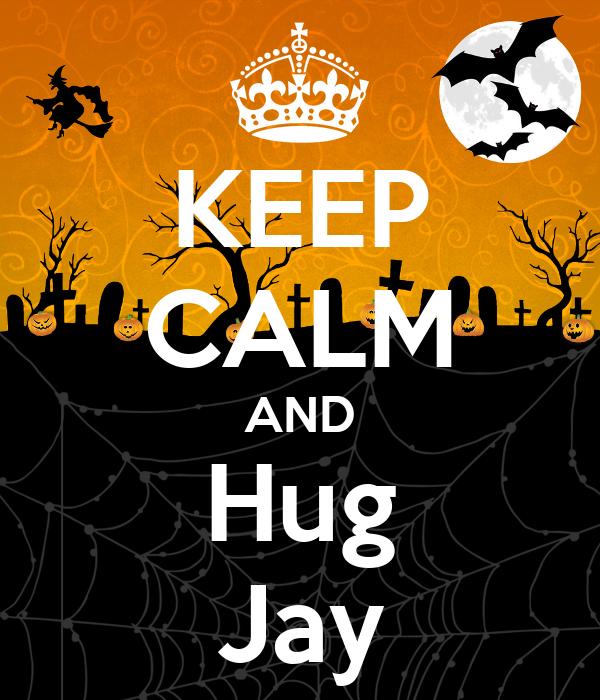 KEEP CALM AND Hug Jay