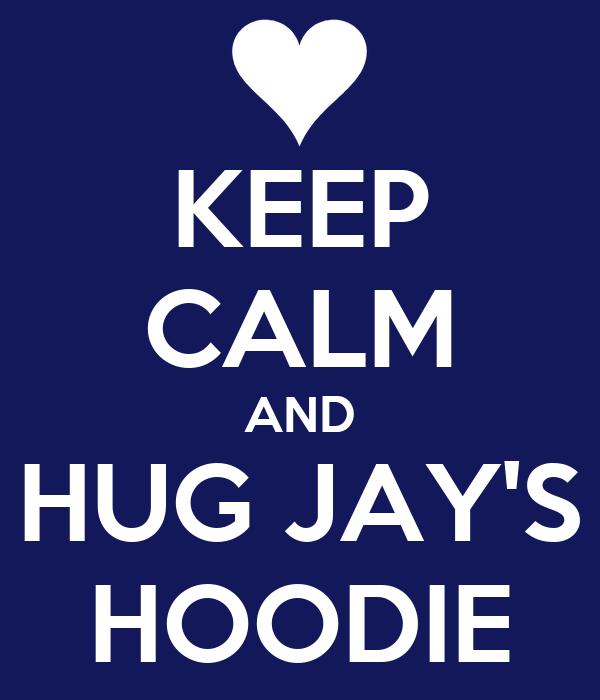 KEEP CALM AND HUG JAY'S HOODIE