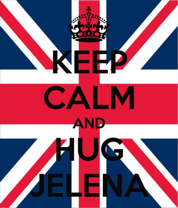KEEP CALM AND HUG JELENA