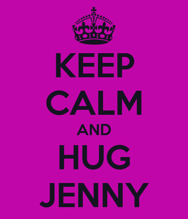 KEEP CALM AND HUG JENNY
