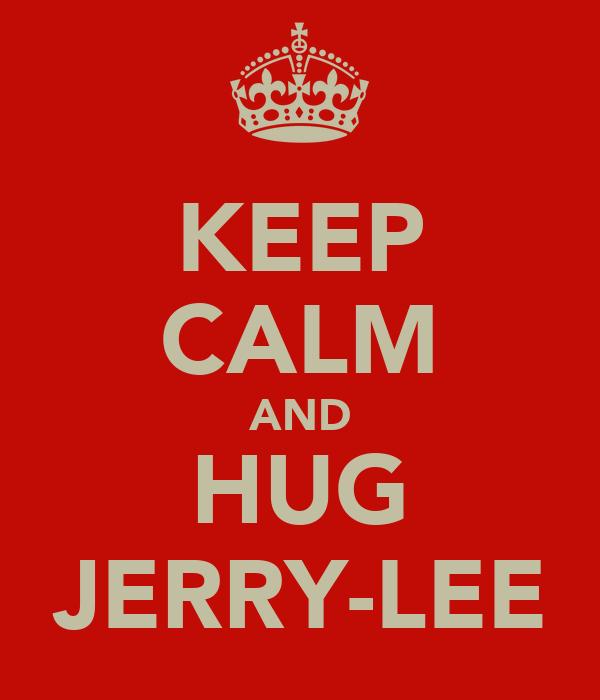 KEEP CALM AND HUG JERRY-LEE
