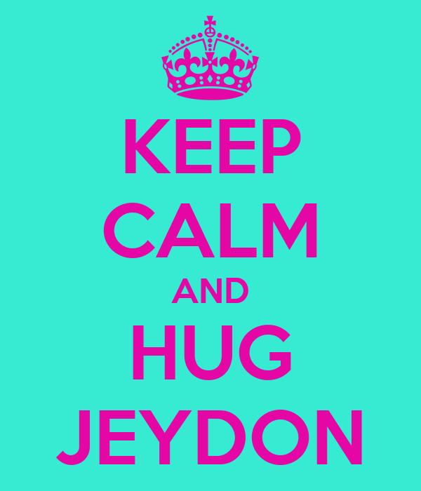 KEEP CALM AND HUG JEYDON